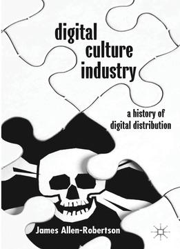 Download Digital Culture Industry: A History Of Digital Distribution