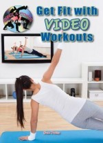 Get Fit with Video Workouts (Dance and Fitness Trends) (Dance & Fitness Trends)