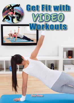 Download ebook Get Fit with Video Workouts (Dance & Fitness Trends)