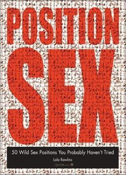 Download ebook Position Sex: 50 Wild Sex Positions You Probably Haven't Tried
