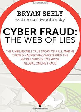 Download Cyber Fraud: The Web Of Lies