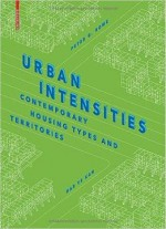 Urban Intensities: Contemporary Housing Types And Territories