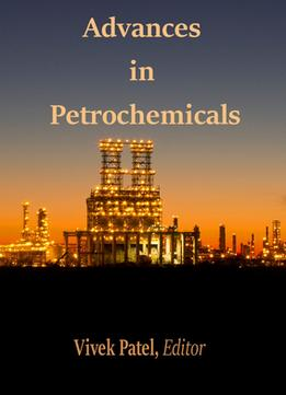 Download ebook Advances In Petrochemicals Ed. By Vivek Patel