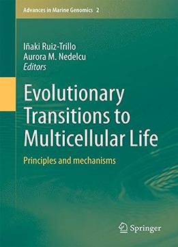 Download ebook Evolutionary Transitions To Multicellular Life: Principles & Mechanisms (advances In Marine Genomics)
