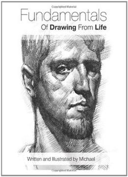 Download Fundamentals Of Drawing From Life (volume 1)