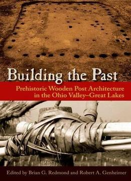 Download Building The Past: Prehistoric Wooden Post Architecture In The Ohio Valley-great Lakes