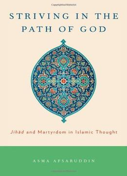 Download ebook Striving In The Path Of God: Jihad & Martyrdom In Islamic Thought