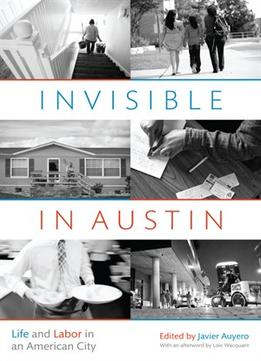 Download ebook Invisible In Austin: Life & Labor In An American City