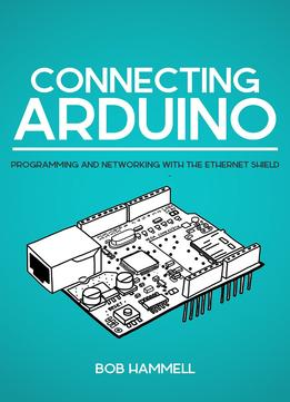 Download Connecting Arduino: Programming & Networking With The Ethernet Shield
