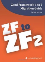 Zend Framework 1 To 2 Migration Guide: A Php[architect] Guide