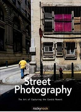 Download ebook Street Photography: The Art Of Capturing The Candid Moment