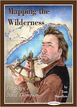 Download Mapping The Wilderness: The Story Of David Thompson (stories Of Canada)