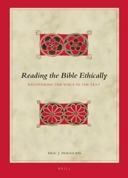 Download ebook Reading The Bible Ethically: Recovering The Voice In The Text