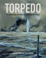 Torpedo: The Complete History of the World's Most Revolutionary Weapon