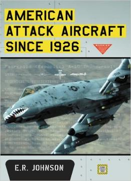 Download ebook American Attack Aircraft Since 1926 By E.r. Johnson