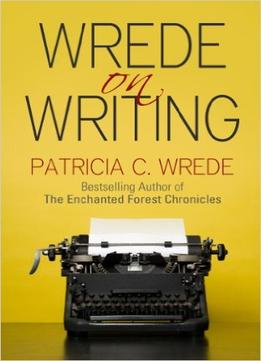 Download Wrede On Writing: Tips, Hints, & Opinions On Writing