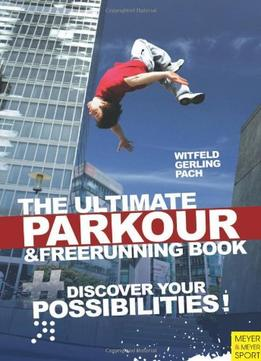 Download ebook The Ultimate Parkour & Freerunning: Discover Your Possibilities By Ilona E. Gerling