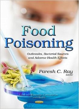 Download ebook Food Poisoning: Outbreaks, Bacterial Sources & Adverse Health Effects