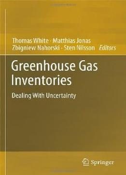 Download ebook Greenhouse Gas Inventories: Dealing With Uncertainty