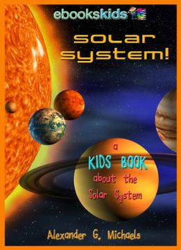 Download Solar System! A Kids Book About The Solar System – Fun Facts & Pictures About Space, Planets & More