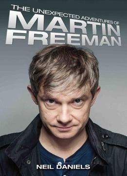 Download ebook The Unexpected Adventures Of Martin Freeman