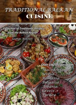 Download ebook Traditional Balkan Cuisine: Collection Of Traditional Recipes From The Balkan Region
