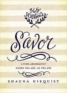 Download ebook Savor: Living Abundantly Where You Are, As You Are
