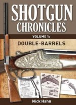 Shotgun Chronicles Volume I – Double-barrels: Essays On All Things Shotgun