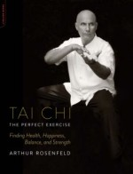 Tai Chi – The Perfect Exercise: Finding Health, Happiness, Balance, and Strength