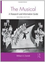 The Musical: A Research And Information Guide By William Everett