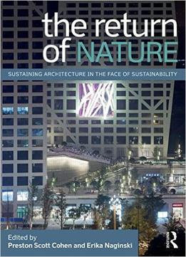 Download The Return Of Nature: Sustaining Architecture In The Face Of Sustainability