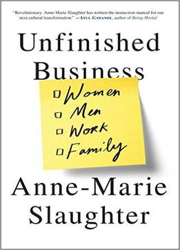 Download ebook Unfinished Business: Women Men Work Family