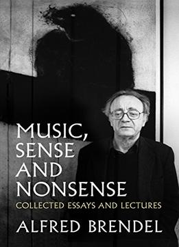 Download Music, Sense & Nonsense: Collected Essays & Lectures