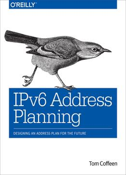 Download Ipv6 Address Planning: Designing An Address Plan For The Future