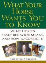 What Your Horse Wants You To Know: What Horses Bad Behaviour Means And How To Correct It