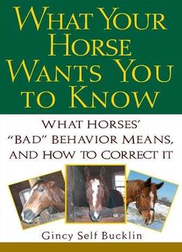 Download What Your Horse Wants You To Know: What Horses Bad Behaviour Means & How To Correct It