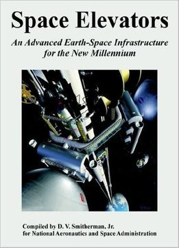 Download Space Elevators: An Advanced Earth-space Infrastructure For The New Millennium