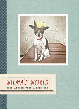 Download Wilma's World: Good Advice From A Good Dog