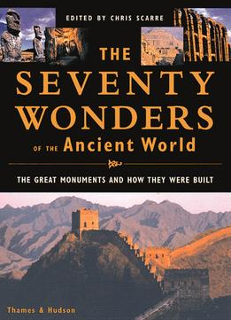 Download The Seventy Wonders Of The Ancient World: The Great Monuments & How They Were Built