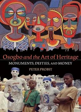 Download Osogbo & The Art Of Heritage: Monuments, Deities, & Money (african Expressive Cultures)