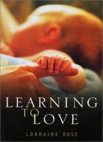Learning To Love: The Developing Relationships Between Mother, Father And Baby During The First Year