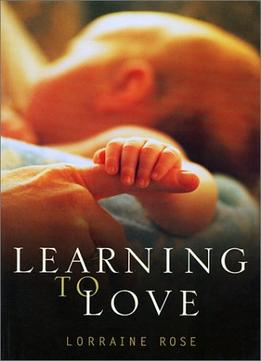 Download ebook Learning To Love: The Developing Relationships Between Mother, Father & Baby During The First Year