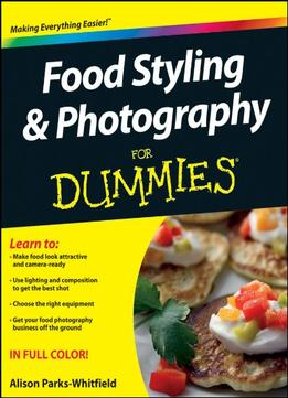 Download ebook Food Styling & Photography For Dummies