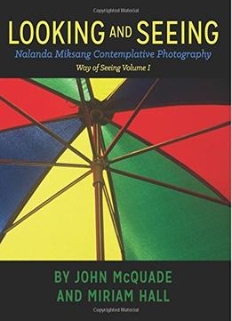 Download ebook Looking & Seeing: Nalanda Miksang Contemplative Photography
