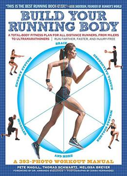 Download ebook Build Your Running Body: A Total-body Fitness Plan For All Distance Runners, From Milers To Ultramarathoners