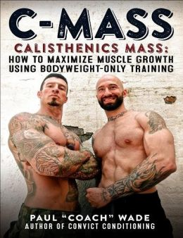 Download ebook C-Mass Calisthenics Mass: How to Maximize Muscle Growth Using Bodyweight-Only Training
