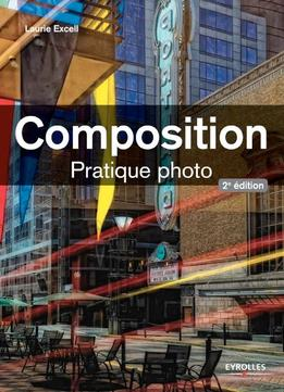 Download ebook Composition : Pratique Photo