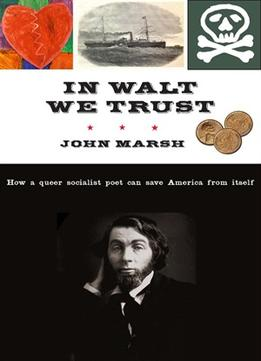 Download ebook In Walt We Trust: How A Queer Socialist Poet Can Save America From Itself