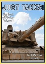 Just Tanks! Big Book Of Photos Volume 1. Just Pictures Of Tanks