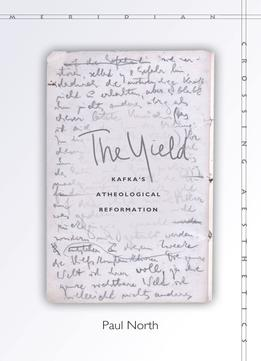 Download ebook The Yield: Kafka's Atheological Reformation